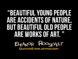 Quotes About Being Young And Beautiful Best Of Beautiful Young People Are Accidents Of Nature But Beautiful Old