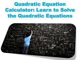 quadratic equation calculator learn to solve the quadratic equations