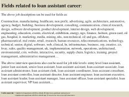 17 fields related to loan assistant career the above job description loan officer assistant job description