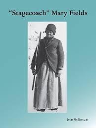 "Stagecoach"" Mary Fields: Montana's Legendary Pioneer by Julie McDonald"