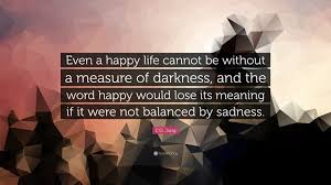 c g jung quote ldquo even a happy life cannot be out a measure of c g jung quote ldquoeven a happy life cannot be out a measure of darkness