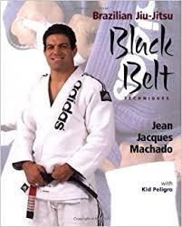 Brazilian <b>Jiu Jitsu Black Belt</b> Techniques: Machado, Jean Jacques ...