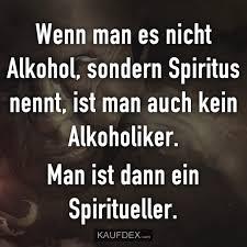 Wenn Man Es Nicht Alkohol Sondern Spiritus Nennt Ist Man Auch Kein