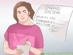 5 Easy Ways To Get A Teacher To Raise Your Grade Wikihow