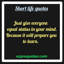 Access 155 of the best life quotes today. 21 Short Life Quotes For You With Better Explanation Positive Quotes