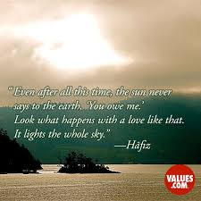 Even After All This Time The Sun Never Says To The Earth 'You Owe Gorgeous Hafiz Quotes