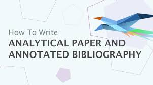 how to write analytical paper and annotated bibliography how to write analytical paper and annotated bibliography