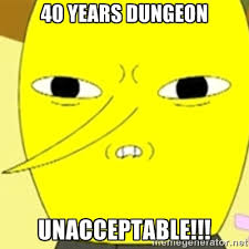 40 years dungeon unacceptable!!! - LEMONGRAB | Meme Generator via Relatably.com