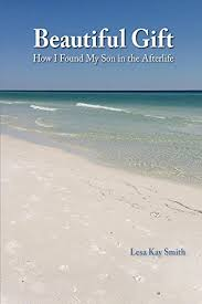 Beautiful Gift: How I Found My Son in the Afterlife - Kindle edition by  Smith, Lesa. Religion & Spirituality Kindle eBooks @ Amazon.com.