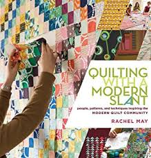 Quilting Modern: Techniques and Projects for Improvisational ... & Quilting with a Modern Slant: People, Patterns, and Techniques Inspiring  the Modern Quilt Adamdwight.com