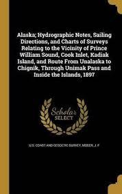 Alaska Hydrographic Notes Sailing Directions And Charts