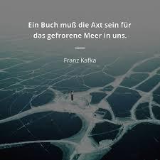 Franz Kafka Zitat Ein Buch Muß Die Axt Sein Für Das Gefrorene