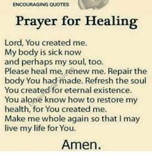 Prayer For The Sick Quotes Custom ENCOURAGING QUOTES Prayer For Healing Lord You Created Me My Body Is