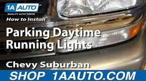 2002 Chevy Silverado Daytime Running Lights Not Working How To Replace Parking Light 00 06 Chevy Suburban