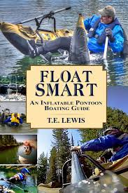 Float Smart An Inflatable Pontoon Boating Guide With Seven In The Field Video Demonstrations Ebook By T E Lewis Rakuten Kobo