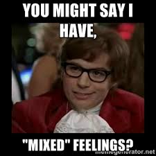 "You might say I have, ""mixed"" feelings? - Dangerously Austin ... via Relatably.com"