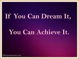 If You Can Dream It You Can Achieve It Quote Best of If You Can Dream It