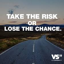 Take The Risk Or Lose The Chance Life Risiko Zitate