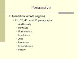 persuasive writing powerpoint persuasive <ul><li>transition words