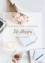 Sharepoint Design Tools The Ultimate Guide To Sharepoint Site Designs And Site Scripts