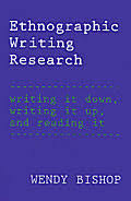 Ethnographic Writing Research by Wendy Bishop. Writing It Down, Writing