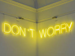 'Work No. 890: <b>DON</b>'<b>T WORRY</b>', Martin Creed, 2008   Tate