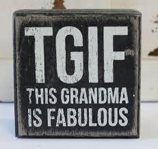 tgif grandma is fabulous wood block sign popular es tgif and