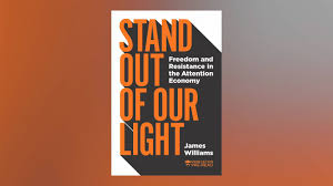 James Williams Stand Out Of Our Light The Liberation Of Attention From Digital Distraction The