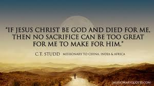 Christian Missionary Quotes Best Of Missionary Quotes If Jesus Christ Be God And Died For Me CT STUDD
