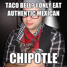 Taco Bell? I only eat authentic mexican Chipotle - Oblivious ... via Relatably.com