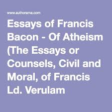 the best francis bacon essays ideas francis  essays of francis bacon of atheism the essays or counsels civil and moral