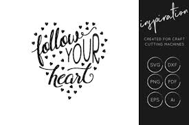 Check out our free svg files selection for the very best in unique or custom, handmade pieces from our digital shops. Follow Your Heart Graphic By Illuztrate Creative Fabrica