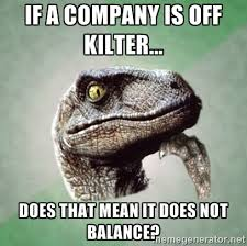 If a company is off kilter... Does that mean it does not balance ... via Relatably.com
