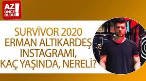 Survivor 2020 Erman Altıkardeş Instagramı, kaç yaşında, nereli?