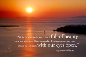 World Beauty Quotes Best of We Live In A Wonderful World That Is Full Of Beauty Charm And