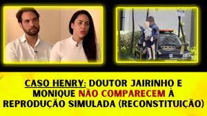 CASO HENRY: DR. JAIRINHO E MONIQUE NÃO COMPARECEM À REPRODUÇÃO SIMULADA -  YouTube