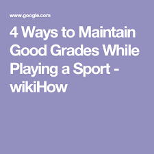 How To Maintain Good Grades 4 Ways To Maintain Good Grades While Playing A Sport Wikihow