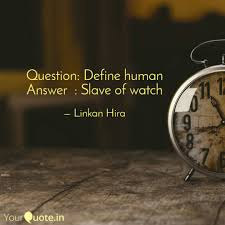 question define human answer quote by linkan hira yourquote question define human answer slave of watch