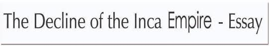 lilianaintegratedproject the decline of the inca empire essay the decline of the inca empire essay