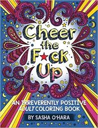 amazon cheer the f ck up an irrevely positive coloring book irreve book series volume 3 9781534602083 sasha o hara books