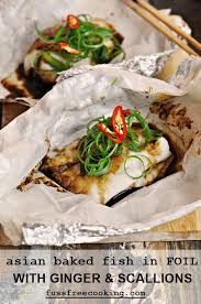 asian baked fish in foil with ginger scallions fussfreecooking
