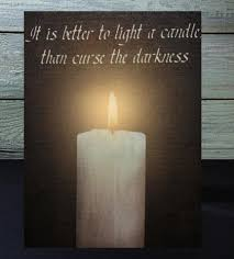 To Light A Candle It Is Better To Light A Candle Than Curse The Darkness Lighted Canvas