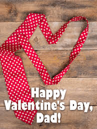 happy valentine s day dad. Delighful Day To My Dear Dad  Happy Valentineu0027s Day Card For Father Thereu0027s Just  Something So Endearing Warm And Cozy About A Necktie Send Your Dear Dad This Sweet  Intended Valentine S L