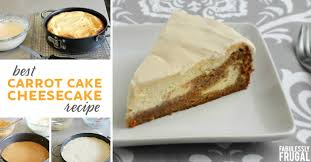 Best Carrot Cake Cheesecake Recipe Fabulessly Frugal