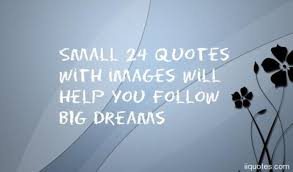 Small Quotes About Dreams Best Of Small 24 Quotes With Images Will Help You Follow BIG Dreams Quotes
