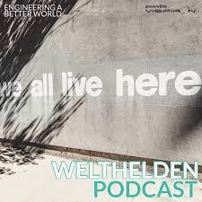 WELTHELDEN Podcast - Engineering a better World   spannende Menschen & Talks mit Experten