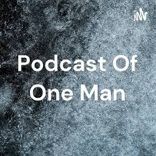 Podcast Of One Man