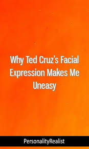Why Ted Cruzs Facial Expression Makes Me Uneasy Mbti Intj