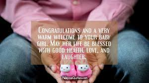 Newborn Quotes 78 Wonderful Congratulations And A Very Warm Welcome To Your Baby Girl May Her