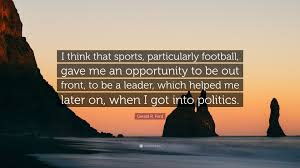 "Sports Quote Delectable Gerald R Ford Quote ""I Think That Sports Particularly Football"